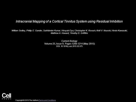 Intracranial Mapping of a Cortical Tinnitus System using Residual Inhibition William Sedley, Phillip E. Gander, Sukhbinder Kumar, Hiroyuki Oya, Christopher.