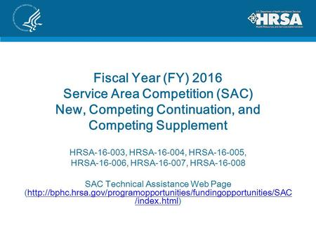 Fiscal Year (FY) 2016 Service Area Competition (SAC) New, Competing Continuation, and Competing Supplement HRSA-16-003, HRSA-16-004, HRSA-16-005, HRSA-16-006,