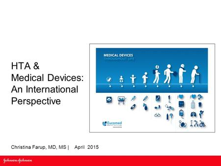 HTA & Medical Devices: An International Perspective Christina Farup, MD, MS | April 2015.
