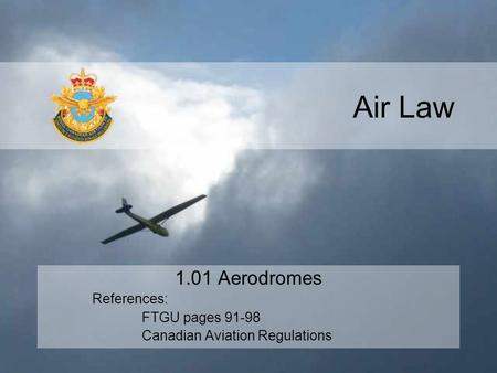 Air Law 1.01 Aerodromes References: FTGU pages 91-98 Canadian Aviation Regulations.
