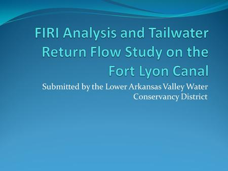 Submitted by the Lower Arkansas Valley Water Conservancy District.