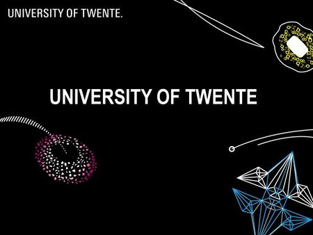 06/07/20151 UNIVERSITY OF TWENTE. 2 CONTENT  History  Profile  Research Institutes  Education  Facts & figures  Entrepreneurial partner.