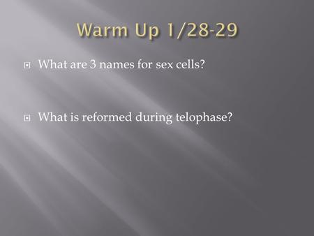  What are 3 names for sex cells?  What is reformed during telophase?