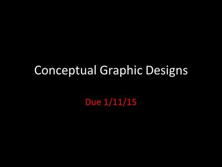 Conceptual Graphic Designs Due 1/11/15. Conceptual Art Art with a message The concept or idea drives the artwork and is usually based on challenging the.