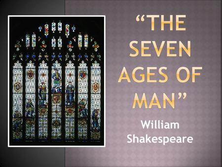 """The seven ages of man"" William Shakespeare."