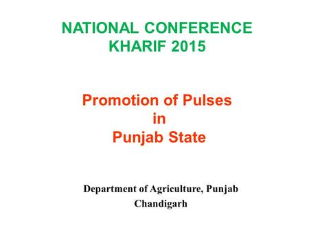 NATIONAL CONFERENCE KHARIF 2015 Promotion of Pulses in Punjab State
