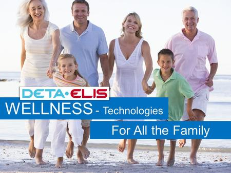 WELLNESS - Technologies For All the Family. DETA ELIS 1) COMPANY WITH 20 YEARS EXPERIENCE 2) DETA MED – 500 DOCTORS' EXPERIENCE 3) VISION – MODERN TECHNOLOGIES.