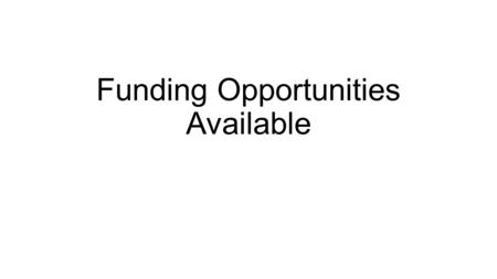 Funding Opportunities Available. Some upcoming Funding Opportunities Funding Opportunity Number Opportunity TitleAgencyOpen Date ↓Close Date BJA-2015-4158.