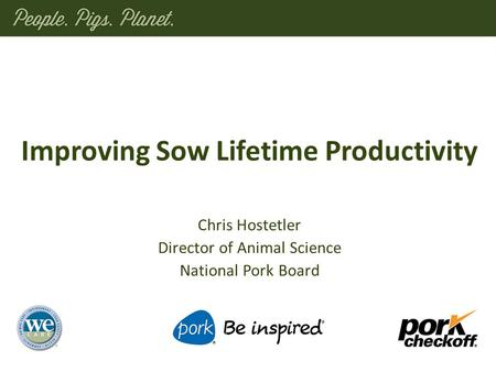 Chris Hostetler Director of Animal Science National Pork Board Improving Sow Lifetime Productivity.