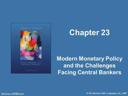 © The McGraw-Hill Companies, Inc., 2008 McGraw-Hill/Irwin Chapter 23 Modern Monetary Policy and the Challenges Facing Central Bankers.