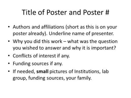 Title of Poster and Poster # Authors and affiliations (short as this is on your poster already). Underline name of presenter. Why you did this work – what.