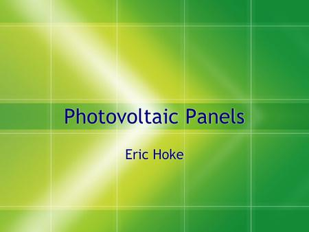 Photovoltaic Panels Eric Hoke. How Solar Panels Work.
