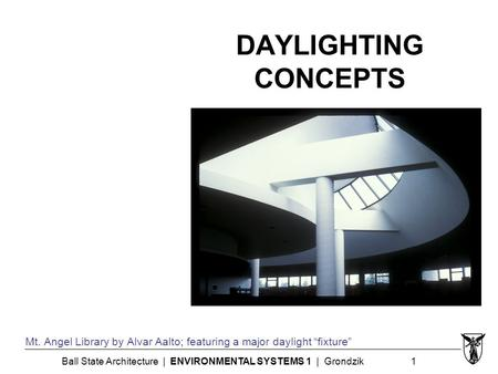 "Ball State Architecture | ENVIRONMENTAL SYSTEMS 1 | Grondzik 1 DAYLIGHTING CONCEPTS Mt. Angel Library by Alvar Aalto; featuring a major daylight ""fixture"""
