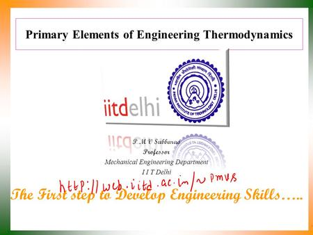 Primary Elements of Engineering Thermodynamics P M V Subbarao Professor Mechanical Engineering Department I I T Delhi The First step to Develop Engineering.