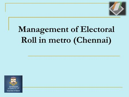 Management of Electoral Roll in metro (Chennai). Chennai District  3 Parliamentary Constituency's No.2 Chennai North, No.3 Chennai Central, No.4 Chennai.