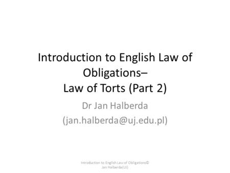 Introduction to English Law of Obligations– Law of Torts (Part 2) Dr Jan Halberda Introduction to English Law of Obligations©