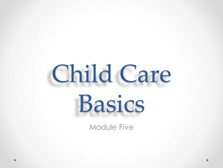 Child Care Basics Module Five.