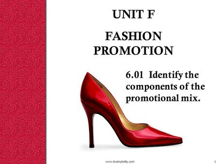 Www.brainybetty.com1 UNIT F FASHION PROMOTION 6.01 Identify the components of the promotional mix.