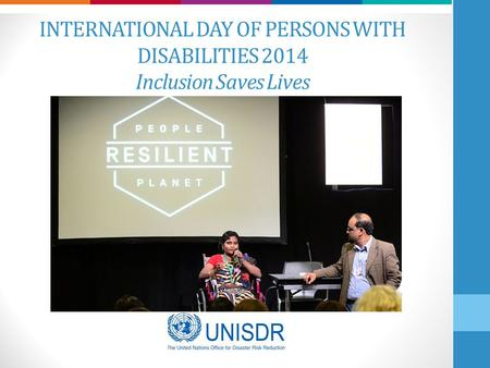 INTERNATIONAL DAY OF PERSONS WITH DISABILITIES 2014 Inclusion Saves Lives.