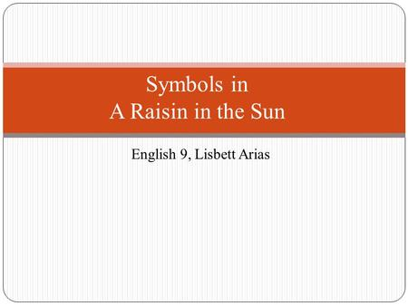 English 9, Lisbett Arias Symbols in A Raisin in the Sun.