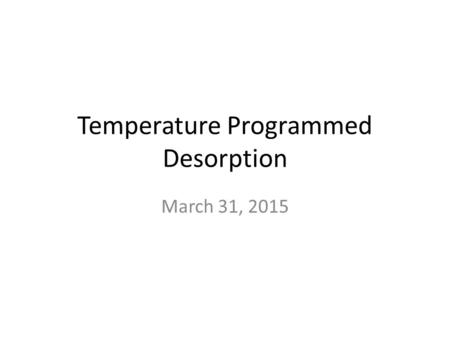 Temperature Programmed Desorption March 31, 2015.