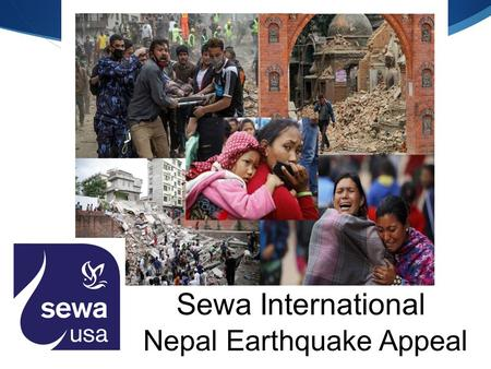 Sewa International Nepal Earthquake Appeal. Current Situation in Nepal Days after the earthquake in Nepal, the death toll has risen to more than 7000,