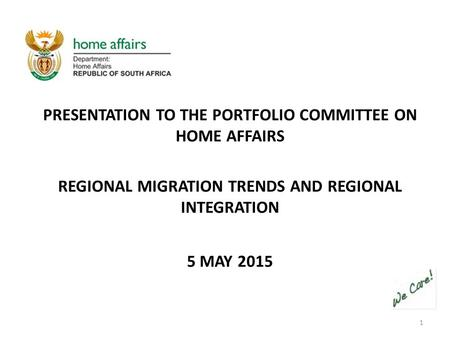 1 PRESENTATION TO THE PORTFOLIO COMMITTEE ON HOME AFFAIRS REGIONAL MIGRATION TRENDS AND REGIONAL INTEGRATION 5 MAY 2015.