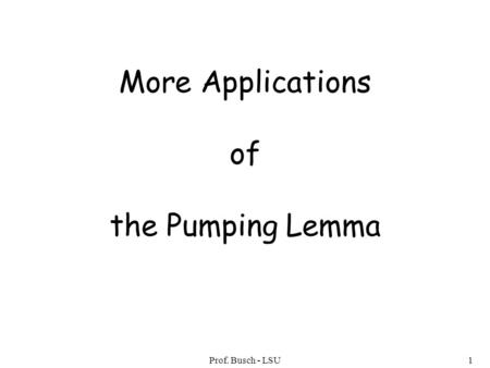 Prof. Busch - LSU1 More Applications of the Pumping Lemma.