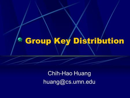 Group Key Distribution Chih-Hao Huang