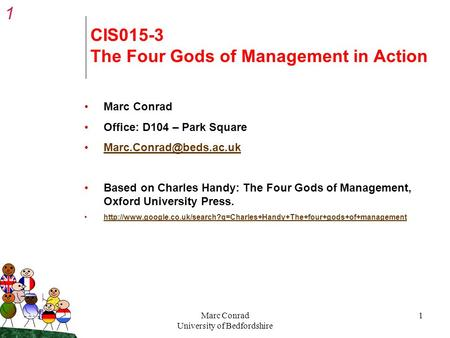 1 MilkMilk Marc Conrad University of Bedfordshire 1 CIS015-3 The Four Gods of Management in Action Marc Conrad Office: D104 – Park Square