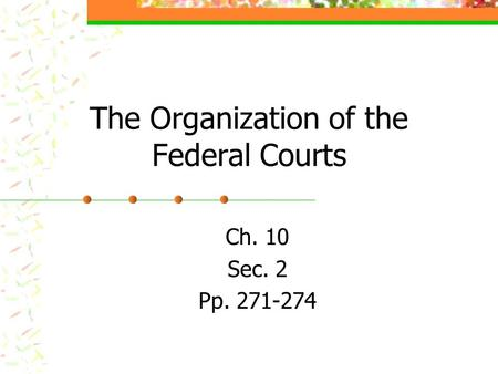 The Organization of the Federal Courts Ch. 10 Sec. 2 Pp. 271-274.