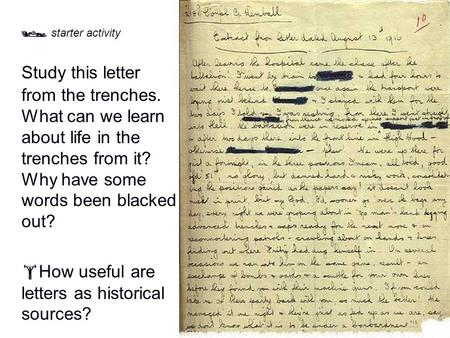 Study this letter from the trenches. What can we learn about life in the trenches from it? Why have some words been blacked out?  How useful are letters.