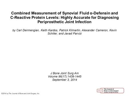 Combined Measurement of Synovial Fluid α-Defensin and C-Reactive Protein Levels: Highly Accurate for Diagnosing Periprosthetic Joint Infection by Carl.