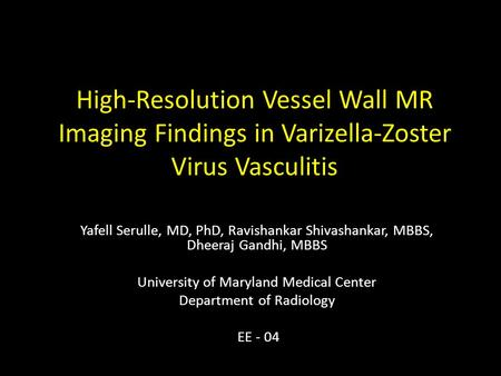High-Resolution Vessel Wall MR Imaging Findings in Varizella-Zoster Virus Vasculitis Yafell Serulle, MD, PhD, Ravishankar Shivashankar, MBBS, Dheeraj Gandhi,