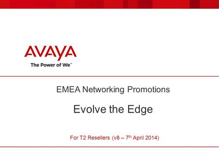 EMEA Networking Promotions Evolve the Edge For T2 Resellers (v8 – 7 th April 2014)