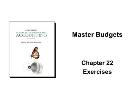 Master Budgets Chapter 22 Exercises.