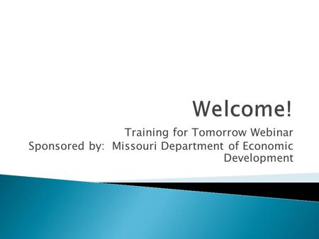 Training for Tomorrow Webinar Sponsored by: Missouri Department of Economic Development.