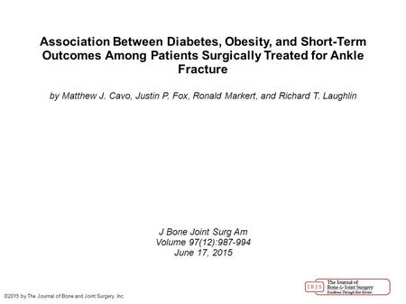 Association Between Diabetes, Obesity, and Short-Term Outcomes Among Patients Surgically Treated for Ankle Fracture by Matthew J. Cavo, Justin P. Fox,