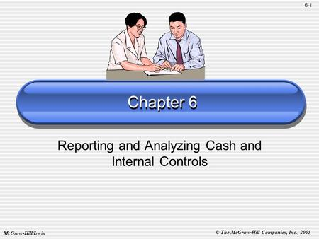© The McGraw-Hill Companies, Inc., 2005 McGraw-Hill/Irwin Chapter 6 Reporting and Analyzing Cash and Internal Controls 6-1.