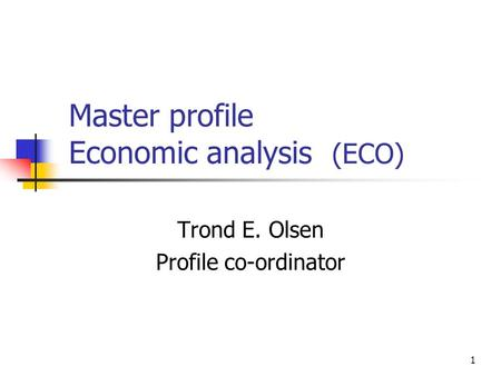 Master profile Economic analysis (ECO) Trond E. Olsen Profile co-ordinator 1.