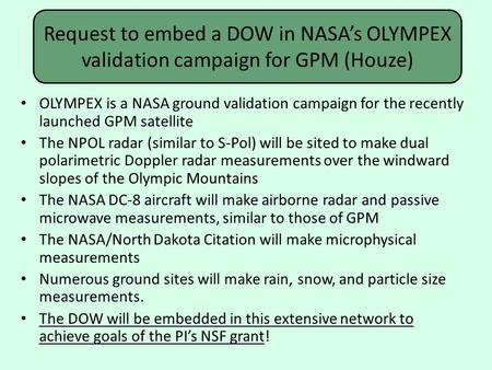 Request to embed a DOW in NASA's OLYMPEX validation campaign for GPM (Houze) OLYMPEX is a NASA ground validation campaign for the recently launched GPM.