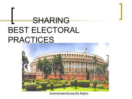 SHARING BEST ELECTORAL PRACTICES Commandant Group XIII, Rajkot.
