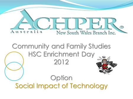 Community and Family Studies HSC Enrichment Day 2012Option Social Impact of Technology.