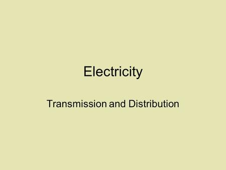 Electricity Transmission and Distribution. Transformer A device that transfers electricity from one circuit to another.