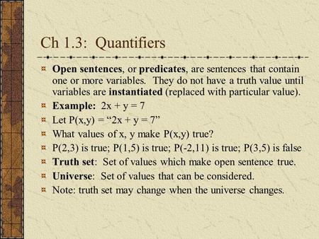 Ch 1.3: Quantifiers Open sentences, or predicates, are sentences that contain one or more variables. They do not have a truth value until variables are.