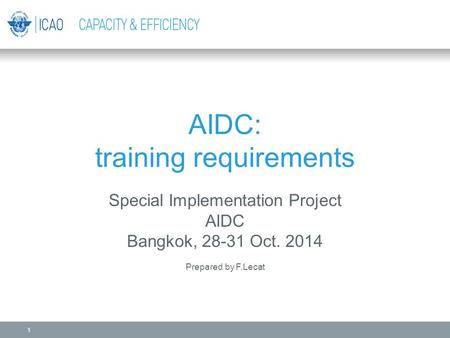 AIDC: training requirements Special Implementation Project AIDC Bangkok, 28-31 Oct. 2014 Prepared by F.Lecat 1.