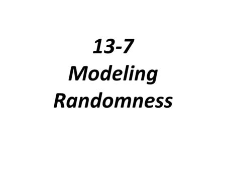13-7 Modeling Randomness.