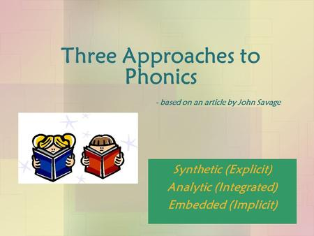 Three Approaches to Phonics - based on an article by John Savage