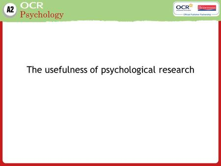 Psychology The usefulness of psychological research.
