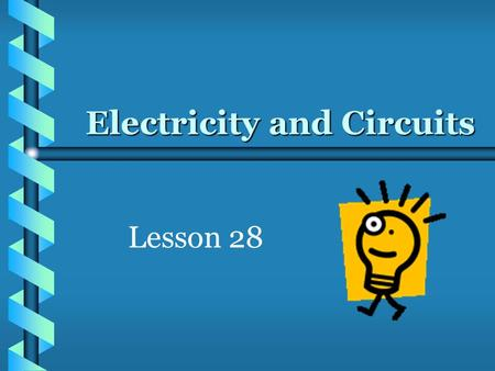 Electricity and Circuits Lesson 28. GPS b b S8P5. Students will recognize characteristics of gravity, electricity, and magnetism as major kinds of forces.